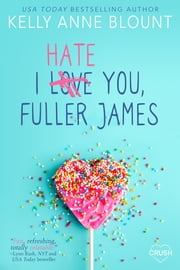 I Hate You, Fuller James ebook by Kelly Anne Blount