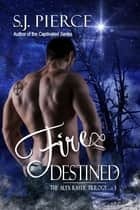 Fire Destined ebook by S.J. Pierce