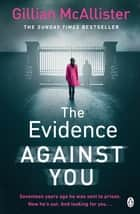 The Evidence Against You - The gripping new psychological thriller from the Sunday Times bestseller ebook by Gillian McAllister