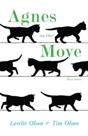 AGNES ON THE MOVE - three stories ebook by Lorelie Olson,Tim Olson