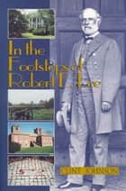 In the Footsteps of Robert E. Lee ebook by Clint Johnson