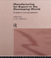 Manufacturing for Export in the Developing World - Problems and Possibilities ebook by Gerry Helleiner