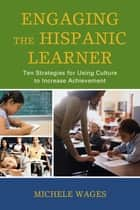 Engaging the Hispanic Learner ebook by Michele Wages