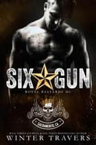 Six-Gun - Royal Bastards MC, #2 ebook by Winter Travers