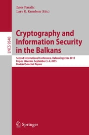 Cryptography and Information Security in the Balkans - Second International Conference, BalkanCryptSec 2015, Koper, Slovenia, September 3-4, 2015, Revised Selected Papers ebook by Lars R. Knudsen, Enes Pasalic