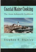 Coastal Maine Cooking ebook by Stephen Stanley