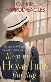 Keep the Home Fires Burning - War at Home, 1915 ebook by Cynthia Harrod-Eagles