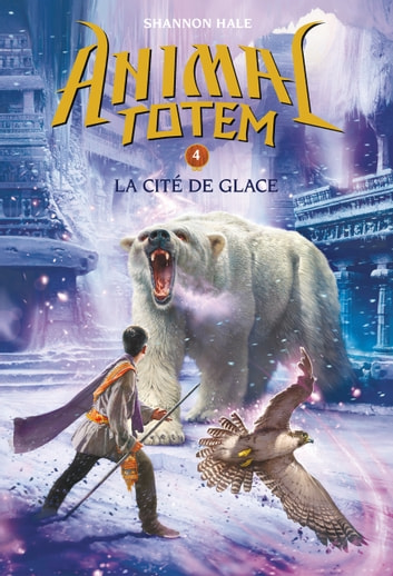 Animal totem : N° 4 - La cité de glace ebook by Shannon Hale
