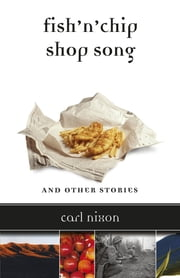 Fish 'n' Chip Shop Song and Other Stories ebook by Carl Nixon