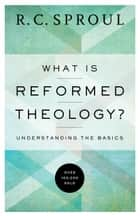 What is Reformed Theology? - Understanding the Basics ekitaplar by R. C. Sproul