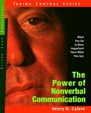 The Power of Nonverbal Communication: How You Act Is More Important Than What You Say ebook by Calero, Henry H.