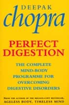 Perfect Digestion - The Complete Mind-Body Programme for Overcoming Digestive Disorders ebook by Dr Deepak Chopra