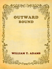 Outward Bound ebook by Oliver Optic (William Taylor Adams)