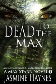 Dead to the Max - Max Starr Series, Book 1, a paranormal romance/mystery ebook by Jasmine Haynes,Jennifer Skully