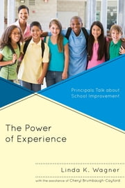 The Power of Experience - Principals Talk about School Improvement ebook by Linda K. Wagner