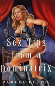 Sex Tips from a Dominatrix ebook by Patricia Payne