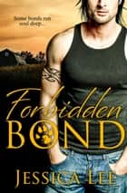 Forbidden Bond ebook by Jessica Lee