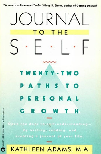 Journal to the Self - Twenty-Two Paths to Personal Growth - Open the Door to Self-Understanding bu Writing, Reading, and Creating a Journal of Your Life ebook by Kathleen Adams