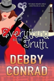 Everything But The Truth ebook by Debby Conrad