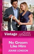 No Groom Like Him (Mills & Boon Vintage Superromance) (More than Friends, Book 7) eBook by Jeanie London