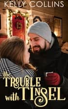 The Trouble With Tinsel ebook by Kelly Collins