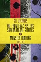 The Frontenac Sisters: Supernatural Sleuths & Monster Hunters (1-4) Box Set - A Supernatural Mystery Series ebook by S.H. Livernois