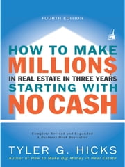 How to Make Millions in Real Estate in Three Years Startingwith No Cash - Fourth Edition ebook by Tyler Hicks