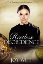 Restless Disobedience ebook by Joy Witt