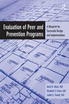 Evaluation of Peer and Prevention Programs ebook by David R. Black,Elizabeth S. Foster,Judith A. Tindall