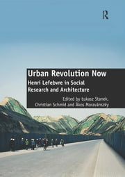 Urban Revolution Now - Henri Lefebvre in Social Research and Architecture ebook by Christian Schmid, Lukasz Stanek