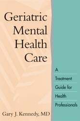 Geriatric Mental Health Care - A Treatment Guide for Health Professionals ebook by Gary J. Kennedy, MD
