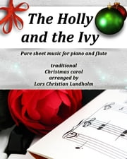 The Holly and the Ivy Pure sheet music for piano and flute, traditional Christmas carol arranged by Lars Christian Lundholm ebook by Pure Sheet Music
