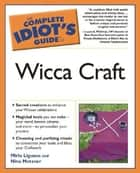 The Complete Idiot's Guide to Wicca Craft ebook by Miria Liguana,Nina Metzner