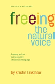 Freeing the Natural Voice - Imagery and Art in the Practice of Voice and Language (Revised & Expanded) ebook by Kobo.Web.Store.Products.Fields.ContributorFieldViewModel