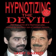Hypnotizing the Devil - The True Story of a Hypnotist Who Treated the Psychotic Son of Saddam Hussein audiobook by Larry Garrett