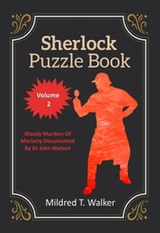 Sherlock Puzzle Book (Volume 2) - Bloody Murders Of Moriarty Documented By Dr John Watson - Sherlock Puzzle Book, #2 ebook by Mildred T. Walker