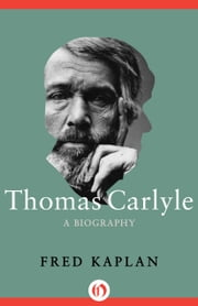 Thomas Carlyle - A Biography ebook by Fred Kaplan