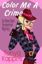 Color Me A Crime - Book Two ebook by Tonya Kappes