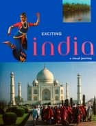 Exciting India - A Visual Journey eBook by Bikram Grewal, Henry Wilson