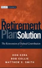 The Retirement Plan Solution - The Reinvention of Defined Contribution E-bok by Don Ezra, Bob Collie, Matthew X. Smith