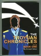The Troyuan Chronicles...Book 1 ebook by Ernest Velon
