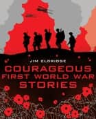 Courageous First World War Stories ebook by