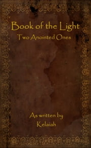 Book of the Light: Two Anointed Ones ebook by Kelaiah