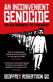 An Inconvenient Genocide - Who Now Remembers the Armenians? ebook by Geoffrey Robertson