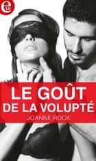 Le gout de la volupté ebook by Joanne Rock