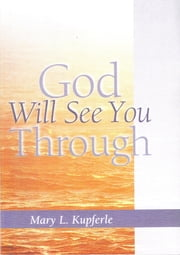 God Will See You Through ebook by Mary L. Kupferle