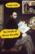 The Death of Olivier Becaille (Unabridged) ebook by Émile Zola