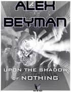 Upon the Shadow of Nothing ebook by Alex Beyman