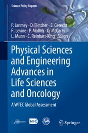 Physical Sciences and Engineering Advances in Life Sciences and Oncology - A WTEC Global Assessment ebook by Paul Janmey,Daniel Fletcher,Sharon Gerecht,Ross Levine,Parag Mallick,Owen McCarty,Lance Munn,Cynthia Reinhart-King