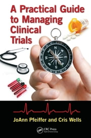 A Practical Guide to Managing Clinical Trials ebook by JoAnn Pfeiffer,Cris Wells